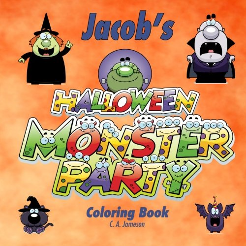 Jacobs Halloween Monster Party Coloring Book (Personalized Books for Children) (Personalized Childrens Books) C. A. Jameson