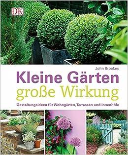 Kleine Gärten - große Wirkung: Gestaltungsideen für Wohngärten ...