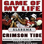 Game of My Life: Alabama: Memorable Stories of Crimson Tide Football | Tommy Hicks