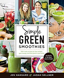 Simple Green Smoothies: 100+ Tasty Recipes to Lose Weight, Gain Energy, and Feel Great in Your Body by [Hansard, Jen, Jadah Sellner]