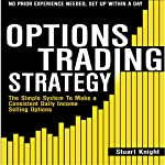 Options Trading: The Simple System to Make a Consistent Daily Income by Selling Options | Stuart Knight