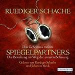 Das Geheimnis meines Spiegelpartners: Die Beziehung als Weg zur inneren Befreiung | Ruediger Schache