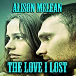 The Love I Lost | Alison McLean