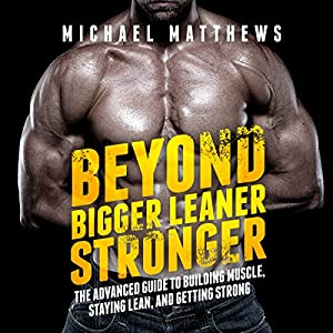 Beyond Bigger Leaner Stronger: The Advanced Guide to Building Muscle, Staying Lean, and Getting Strong Audiobook