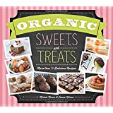 Organic Sweets and Treats: More Than 70 Delicious Recipes