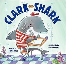 Clark the Shark: Bruce Hale, Guy Francis: 9780062192264