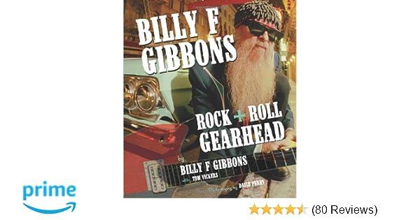 Billy F Gibbons: Rock + Roll Gearhead: Billy F Gibbons, Tom