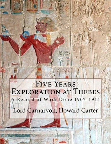 Five Years Exploration at Thebes: A Record of Work Done 1907-1911