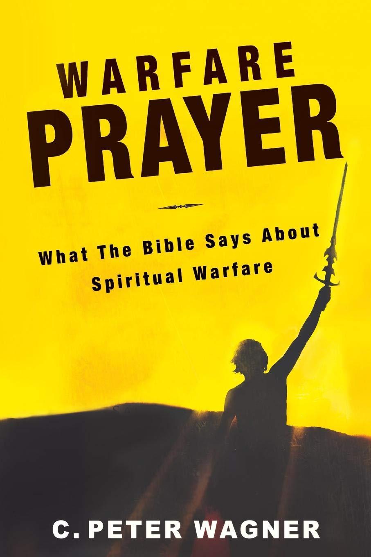 Warfare Prayer: What the Bible Says about Spiritual Warfare