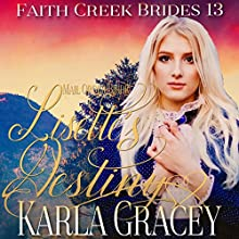 Mail Order Bride - Lisette's Destiny: Faith Creek Brides, Book 13 Audiobook by Karla Gracey Narrated by Alan Taylor