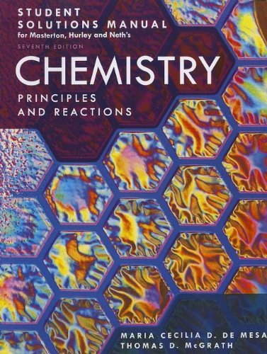Student Solutions Manual for Masterton/Hurley/Neth's Chemistry: Principles and Reactions, 7th