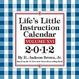 Life's Little Instruction Calendar: Volumne XVI, H. Jackson Brown, 1449404286