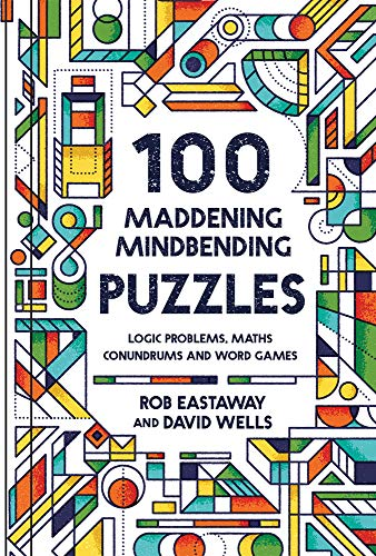 100 Maddening Mindbending Puzzles: Logic Problems, Maths Conundrums and Word Games