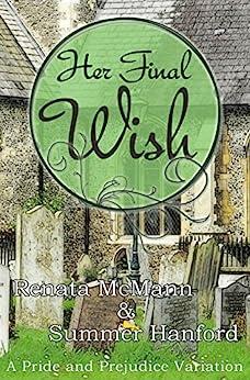 Her Final Wish: A Pride and Prejudice Variation by [McMann, Renata, Hanford, Summer]