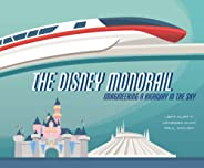 The Disney Monorail: Imagineering a Highway in the Sky (Disney Editions Deluxe)