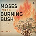Moses & the Burning Bush Teaching Series: Discovering the Character of God Lecture by R.C. Sproul Narrated by R.C. Sproul