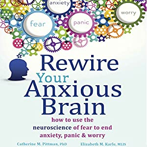 Rewire Your Anxious Brain Hörbuch