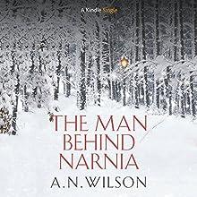 The Man Behind Narnia | Livre audio Auteur(s) : A.N. Wilson Narrateur(s) : James Warrior