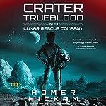Crater Trueblood and the Lunar Rescue Company: A Helium-3 Novel, Book 3 | Homer Hickam