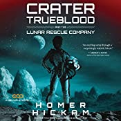 Crater Trueblood and the Lunar Rescue Company: A Helium-3 Novel, Book 3 | Homer Hickam
