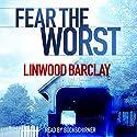 Fear the Worst Hörbuch von Linwood Barclay Gesprochen von: Buck Schirner
