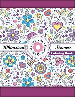 Whimsical Flowers Floral Designs And Patterns Coloring Book Sacred Mandala Books For Adults Volume 47