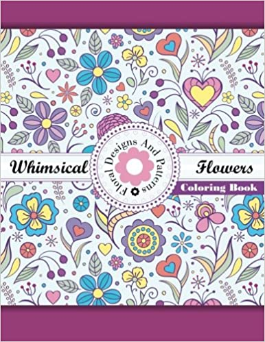 Whimsical Flowers Floral Designs And Patterns Coloring Book Sacred Mandala Books For Adults Volume 47 Lilt Kids
