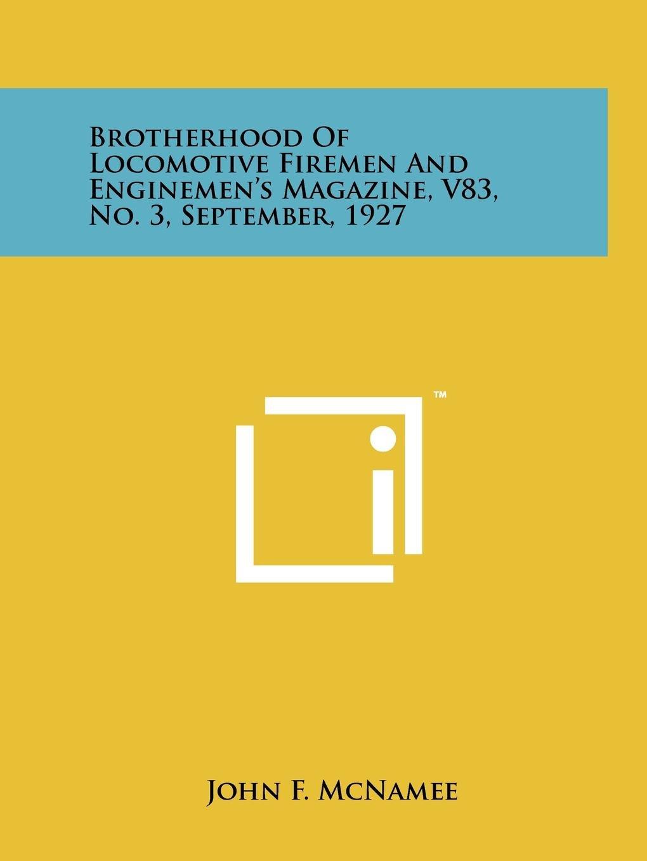 Brotherhood Of Locomotive Firemen And Enginemen's Magazine, V83, No. 3, September, 1927 ebook
