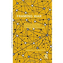 Framing War: Public Opinion and Decision-Making in Comparative Perspective (Routledge Studies in Global Information, Politics and Society)