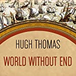 World Without End: Spain, Philip II, and the First Global Empire | Hugh Thomas