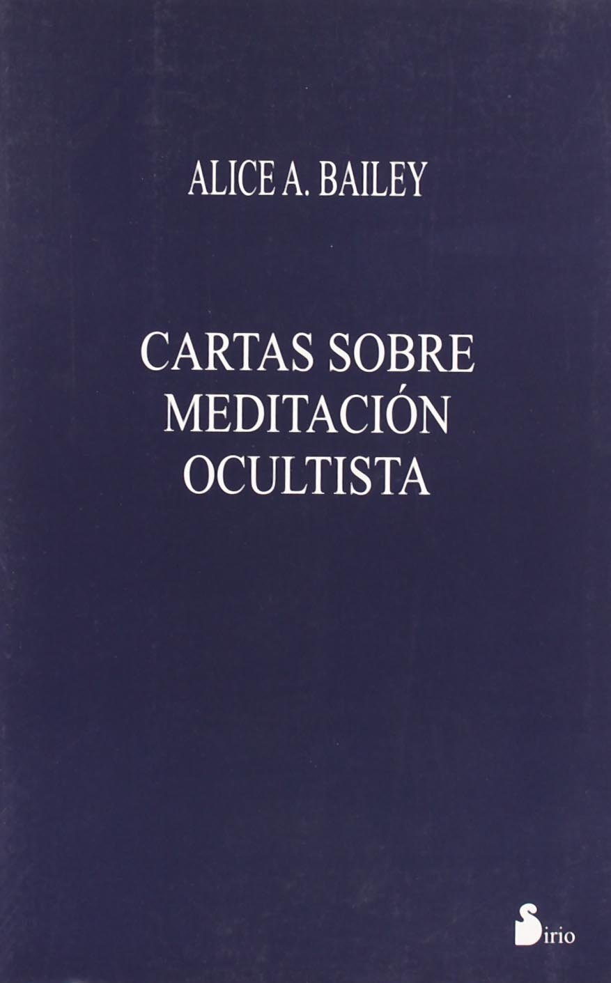 CARTAS SOBRE MEDITACION OCULTISTA (Rustica) (2002) Tapa blanda – 18 oct 2002 ALICE BAILEY Editorial Sirio 8478083170 699860