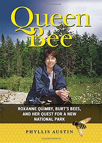 Queen Bee: Roxanne Quimby, Burt's Bees, and the Fight for a National Park in the Maine Woods by Phyllis Austin (10-Jun-2015) Hardcover
