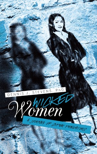 Wicked Women: A Journey of Super Predators by [Dennis J. Stevens]