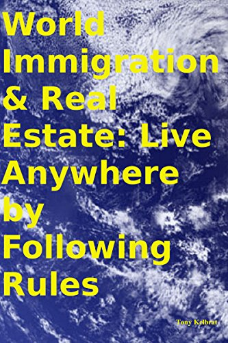 World Immigration & Real Estate: Live Anywhere by Following Rules