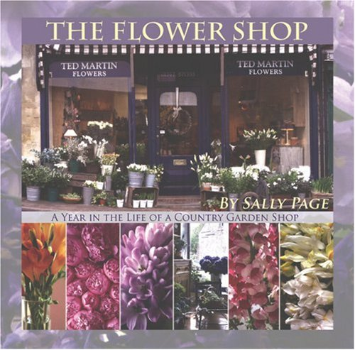 The Flower Shop: A Year in the Life of a Country Flower Shop