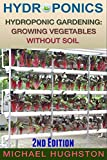Hydroponics: Hydroponic Gardening: Growing Vegetables Without Soil (2nd Edition) (hydroponics, aquaculture, aquaponics, grow lights, hydrofarm, hydroponic systems, indoor garden)