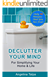 Declutter Your Mind For Simplifying Your Home & Life: Only 10 Minutes And You Are Free!