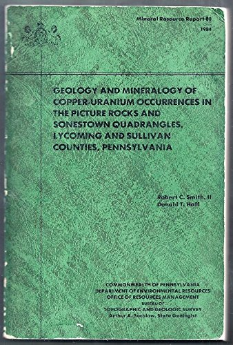 Geology and mineralogy of copper-uranium occurrences in the Picture Rocks and Sonestown quadrangles, Lycoming and Sullivan Counties, Pennsylvania (Mineral resource report) (Lycoming County Pennsylvania)