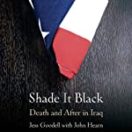 Shade it Black: Death and After in Iraq | Jessica Goodell,John Hearn