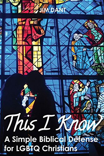 This I Know: A Simple Biblical Defense for LGBTQ Christians