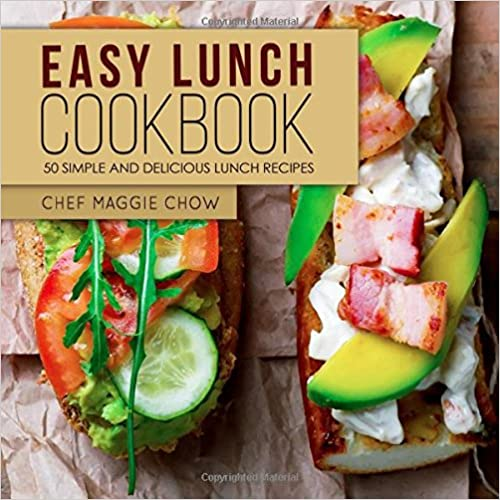 Easy Lunch Cookbook: 50 Simple and Delicious Lunch Recipes