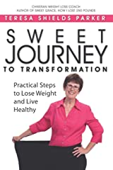Sweet Journey To Transformation: Practical Steps to Lose Weight and Live Healthy (Sweet Series) Paperback