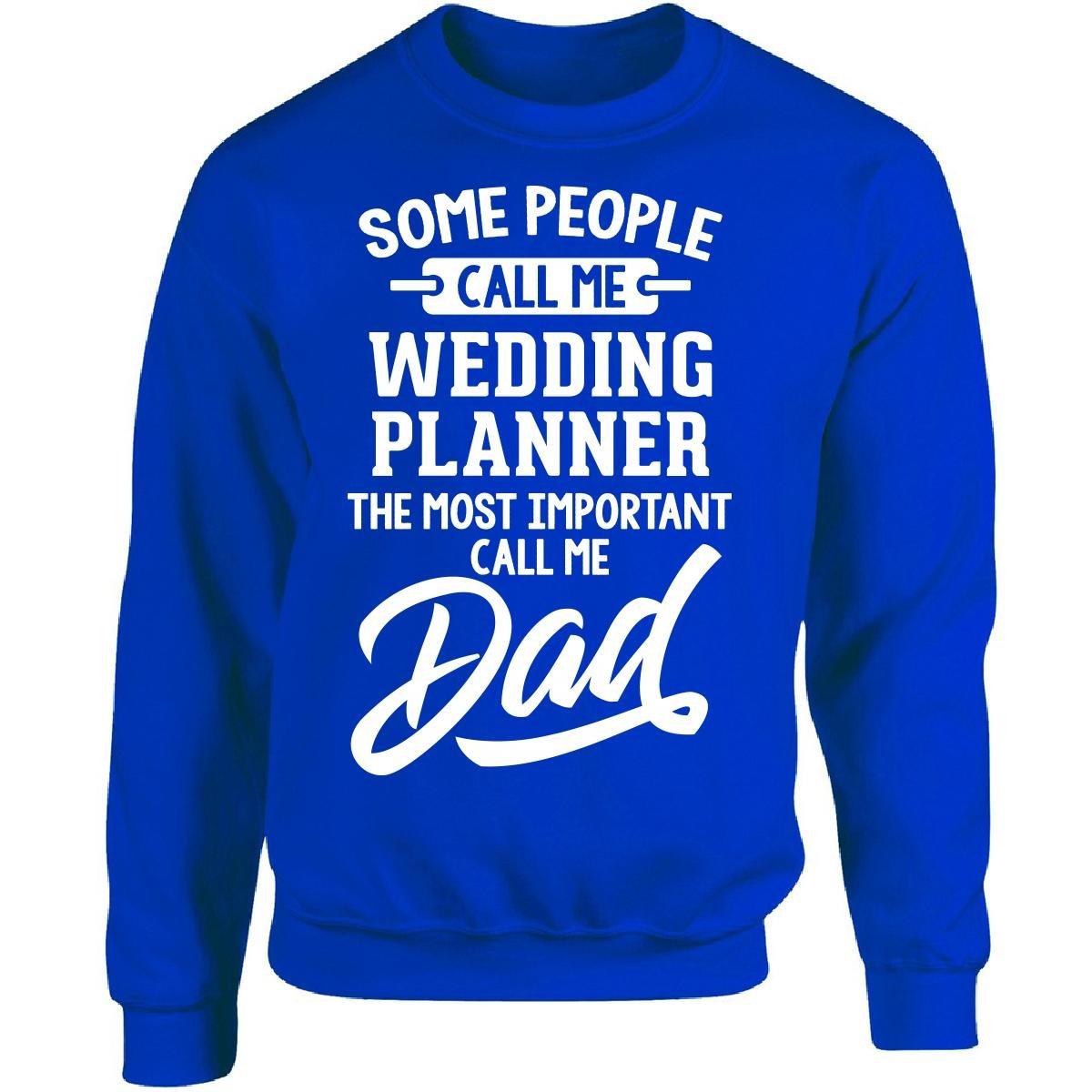 Wedding Planner Calls Me Dad Fathers Day Gift - Adult Sweatshirt 3XL Royal