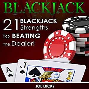 Blackjack: 21 Blackjack Strengths to Beating the Dealer! Audiobook