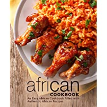 African Cookbook: An Easy African Cookbook Filled with Authentic African Recipes (2nd Edition)