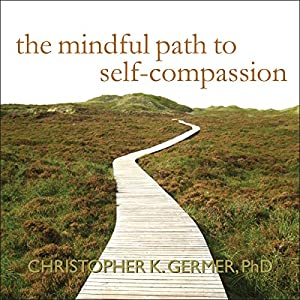The Mindful Path to Self-Compassion Audiobook