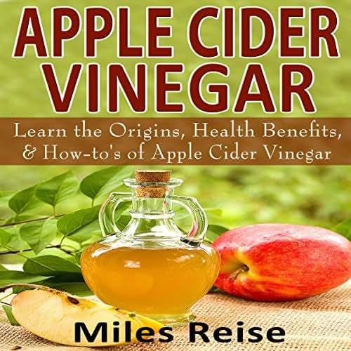 Apple Cider Vinegar: Learn the Origins, Health Benefits, & How-To's of Apple Cider Vinegar: The Natural Health Benefits Series, Book 3