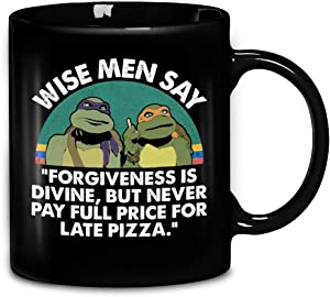 Ninja Turtles Wise Men Say Forgiveness Is Divine But Never Pay Full Price For Late Pizza Ceramic Coffee Mug 11oz & 15oz Tea Cups