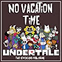 Undertale: No Vacation Time Audiobook by  Two Sovereigns Publishing Narrated by Jason Lovett