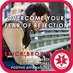 Overcome Fear of Rejection (Hypnosis & Meditation)